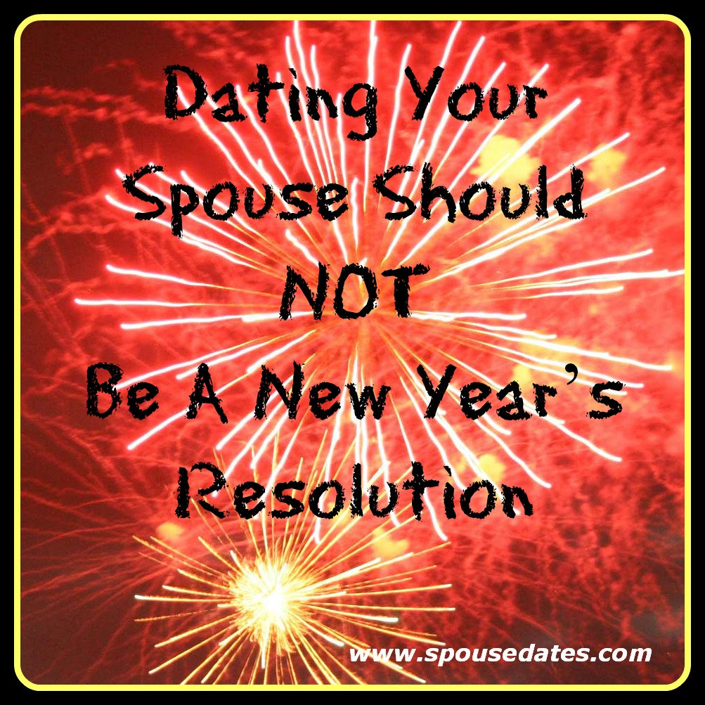 Dating Your Spouse Should NOT be A New Year's Resolution